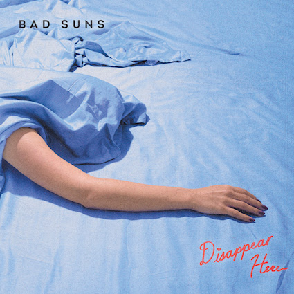 Bad Suns - Disappear Here - Best New Bands