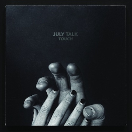 July Talk - Touch - Best New Bands