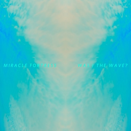 Miracle Fortress Was I the Wave Weekend Playlist   May 20, 2011