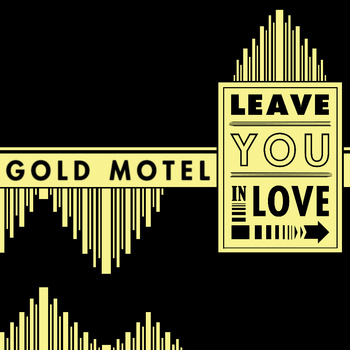 goldmotelsingle Check out Gold Motels New Single, Leave You in Love